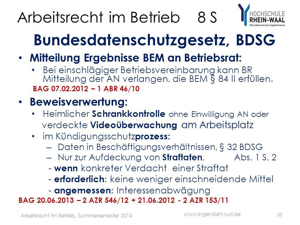 Arbeitsrecht im Betrieb 8 S Bundesdatenschutzgesetz, BDSG Mitteilung Ergebnisse BEM an Betriebsrat: Bei einschlägiger Betriebsvereinbarung kann BR Mitteilung der AN verlangen, die BEM § 84 II erfüllen.