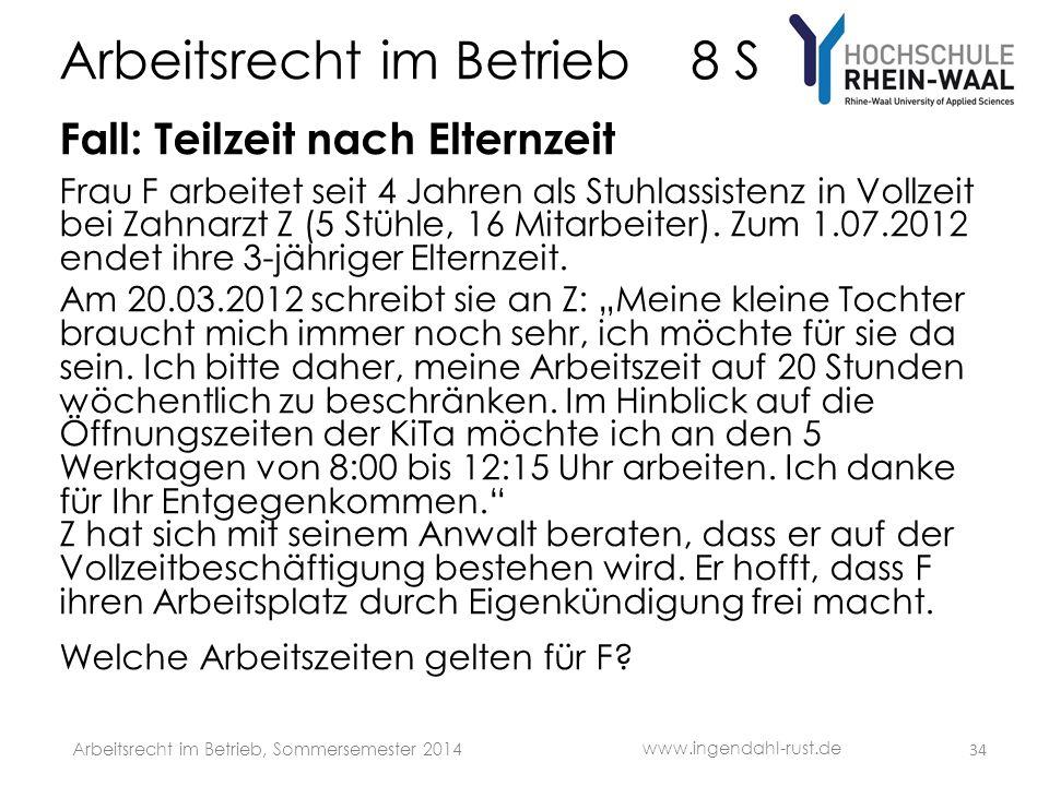 Arbeitsrecht im Betrieb 8 S Fall: Teilzeit nach Elternzeit Frau F arbeitet seit 4 Jahren als Stuhlassistenz in Vollzeit bei Zahnarzt Z (5 Stühle, 16 Mitarbeiter).