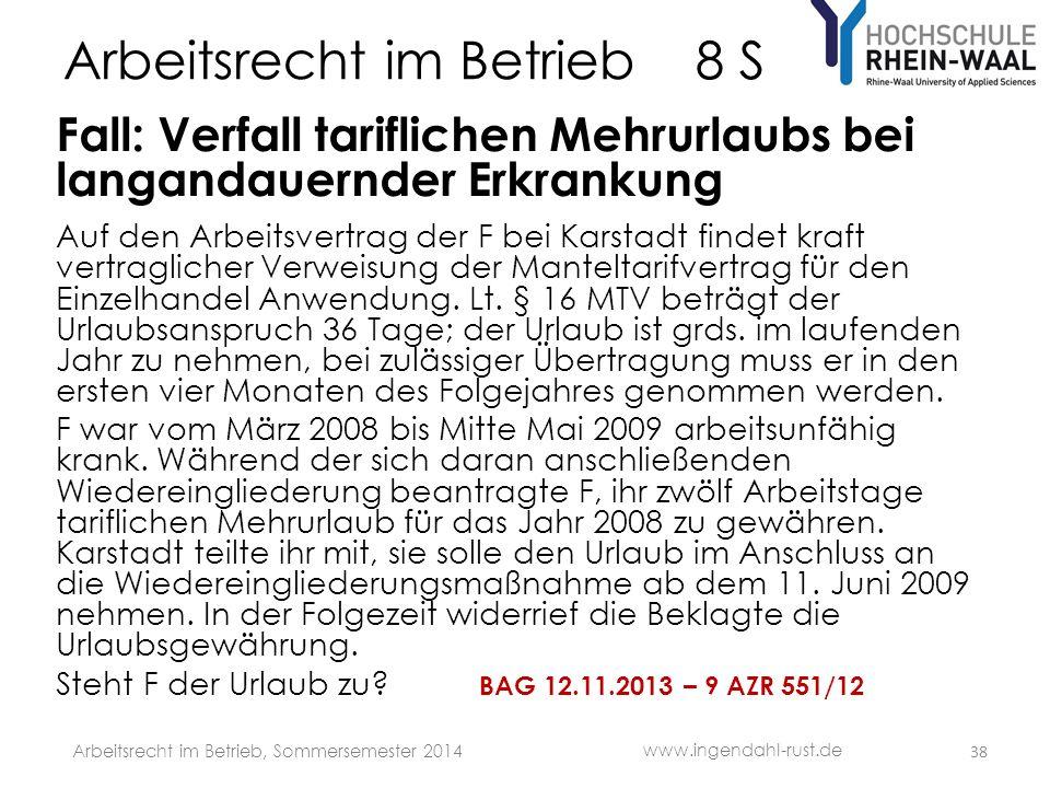 Arbeitsrecht im Betrieb 8 S Fall: Verfall tariflichen Mehrurlaubs bei langandauernder Erkrankung Auf den Arbeitsvertrag der F bei Karstadt findet kraft vertraglicher Verweisung der Manteltarifvertrag für den Einzelhandel Anwendung.