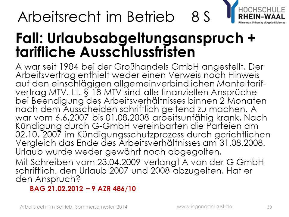Arbeitsrecht im Betrieb 8 S Fall: Urlaubsabgeltungsanspruch + tarifliche Ausschlussfristen A war seit 1984 bei der Großhandels GmbH angestellt.