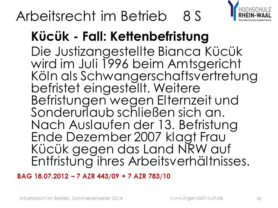 Arbeitsrecht im Betrieb 8 S Kücük - Fall: Kettenbefristung Die Justizangestellte Bianca Kücük wird im Juli 1996 beim Amtsgericht Köln als Schwangerschaftsvertretung befristet eingestellt.