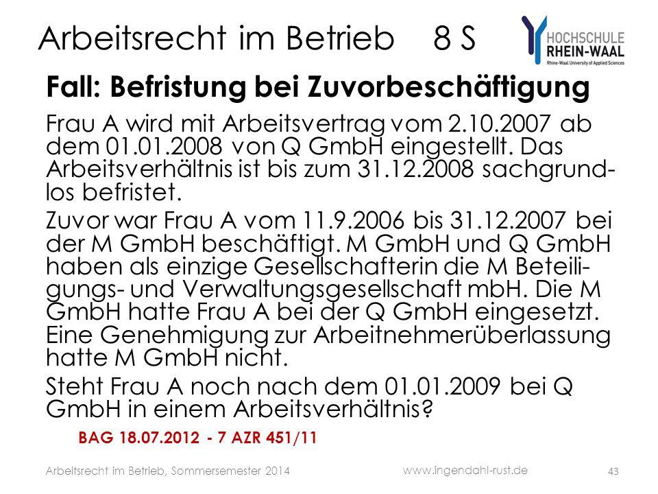 Arbeitsrecht im Betrieb 8 S Fall: Befristung bei Zuvorbeschäftigung Frau A wird mit Arbeitsvertrag vom 2.10.2007 ab dem 01.01.2008 von Q GmbH eingestellt.
