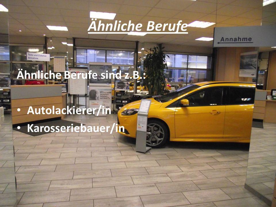Ähnliche Berufe Ähnliche Berufe sind z.B.: Autolackierer/in Karosseriebauer/in