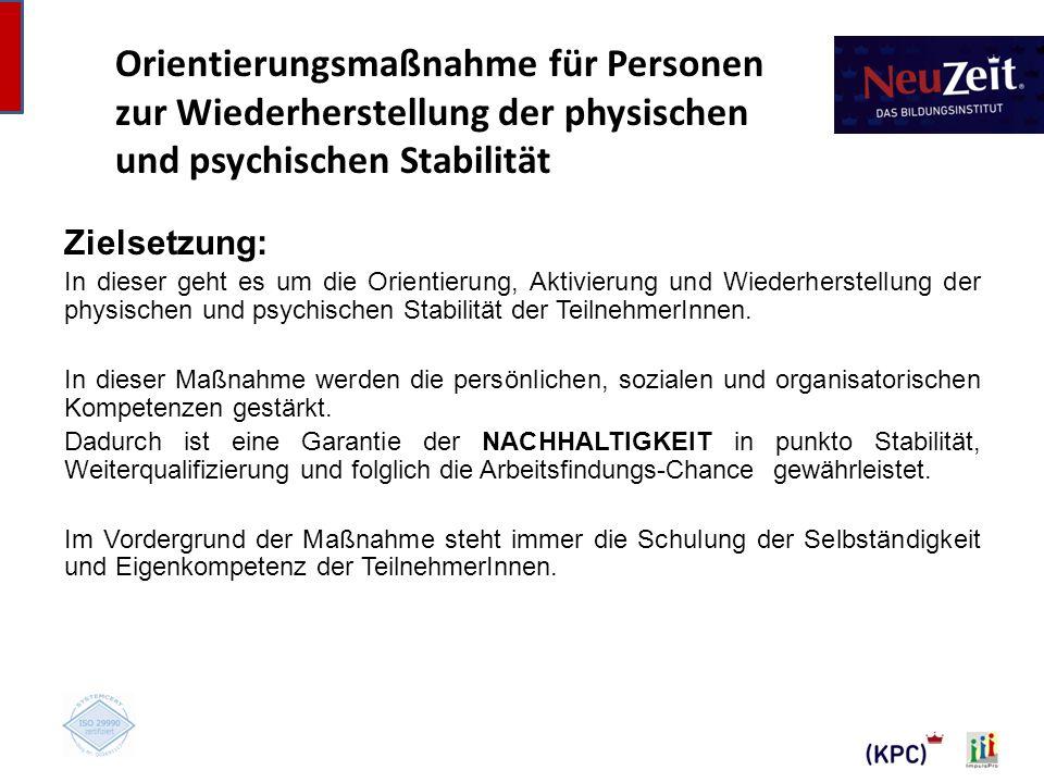 Orientierungsmaßnahme für Personen zur Wiederherstellung der physischen und psychischen Stabilität Zielsetzung: In dieser geht es um die Orientierung, Aktivierung und Wiederherstellung der physischen und psychischen Stabilität der TeilnehmerInnen.