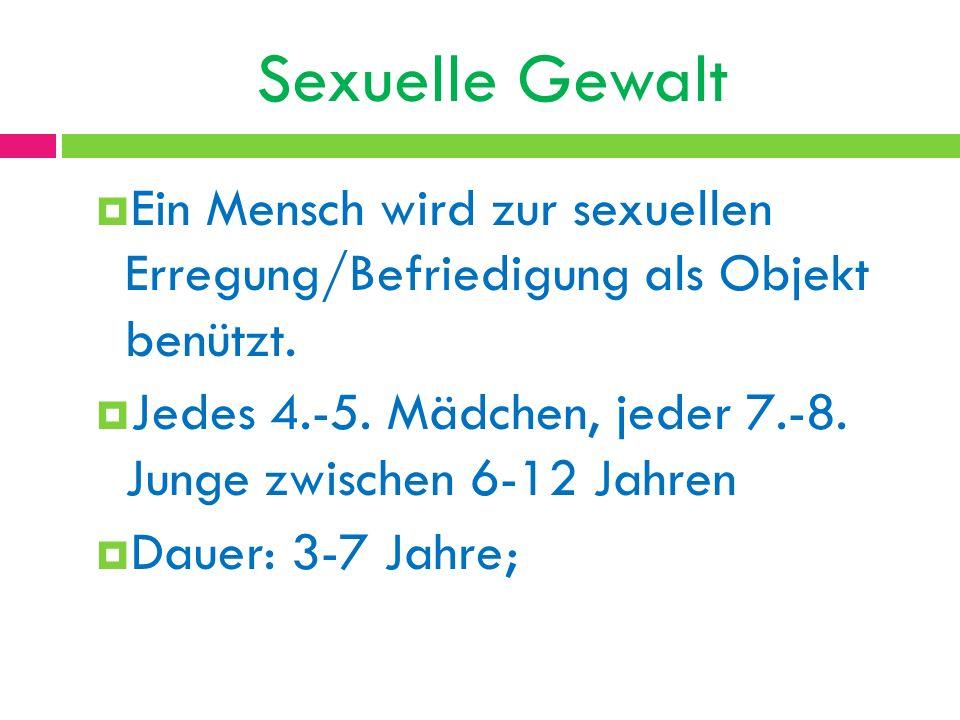Sexuelle Gewalt Ein Mensch wird zur sexuellen Erregung/Befriedigung als Objekt benützt. Jedes 4.-5. Mädchen, jeder 7.-8. Junge zwischen 6-12 Jahren Da