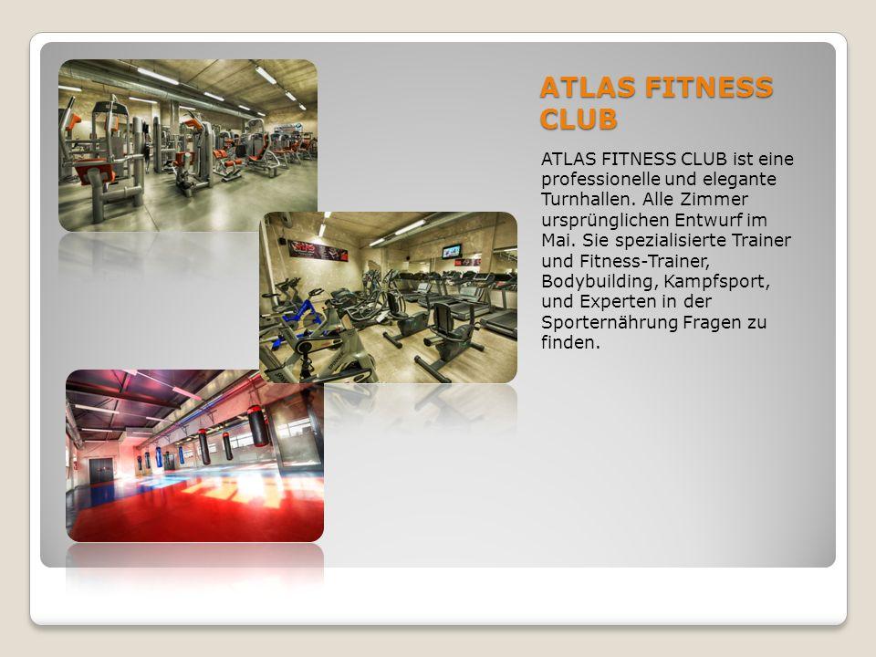 ATLAS FITNESS CLUB ATLAS FITNESS CLUB ist eine professionelle und elegante Turnhallen. Alle Zimmer ursprünglichen Entwurf im Mai. Sie spezialisierte T