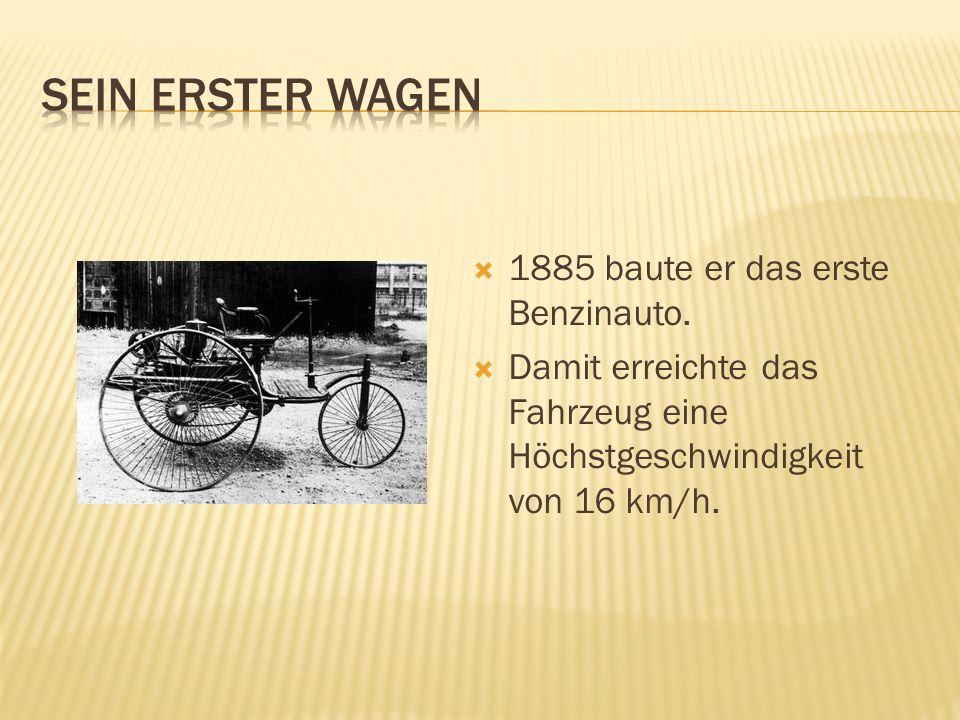 1885 baute er das erste Benzinauto. Damit erreichte das Fahrzeug eine Höchstgeschwindigkeit von 16 km/h.