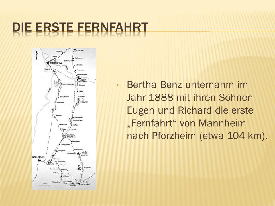 Bertha Benz unternahm im Jahr 1888 mit ihren Söhnen Eugen und Richard die erste Fernfahrt von Mannheim nach Pforzheim (etwa 104 km).