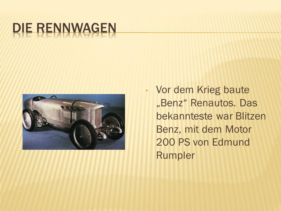 Vor dem Krieg baute Benz Renautos. Das bekannteste war Blitzen Benz, mit dem Motor 200 PS von Edmund Rumpler