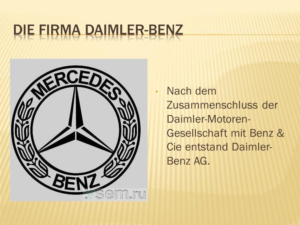 Nach dem Zusammenschluss der Daimler-Motoren- Gesellschaft mit Benz & Cie entstand Daimler- Benz AG.