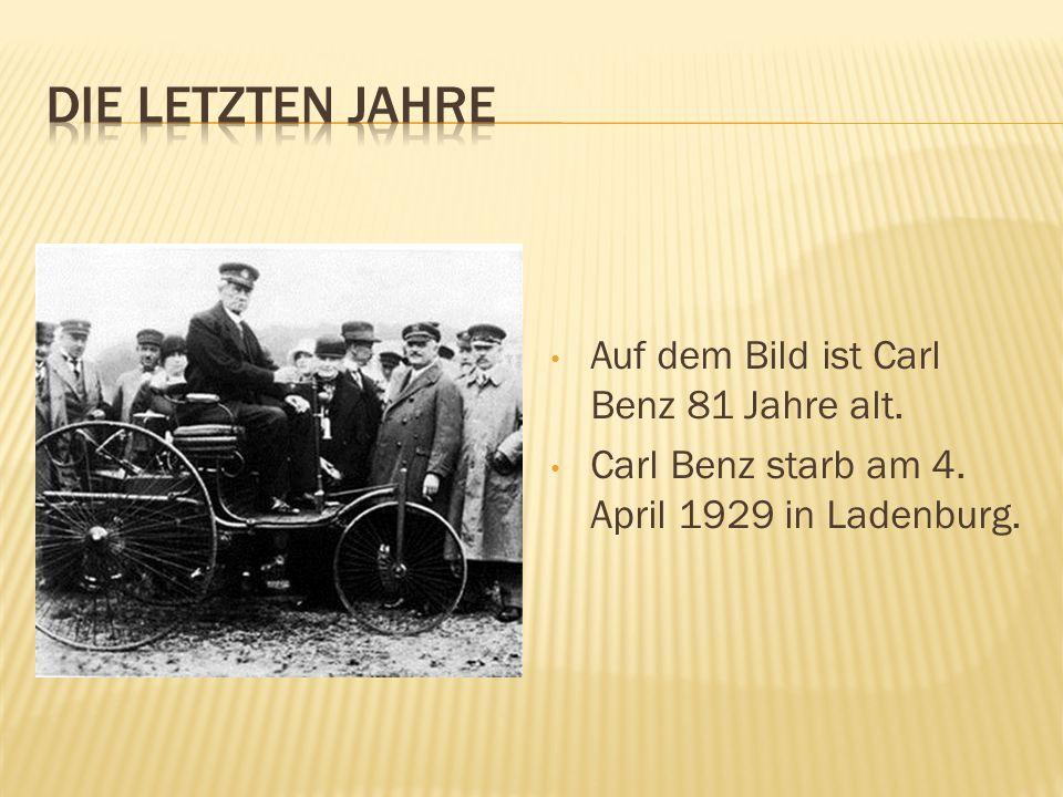 Auf dem Bild ist Carl Benz 81 Jahre alt. Carl Benz starb am 4. April 1929 in Ladenburg.