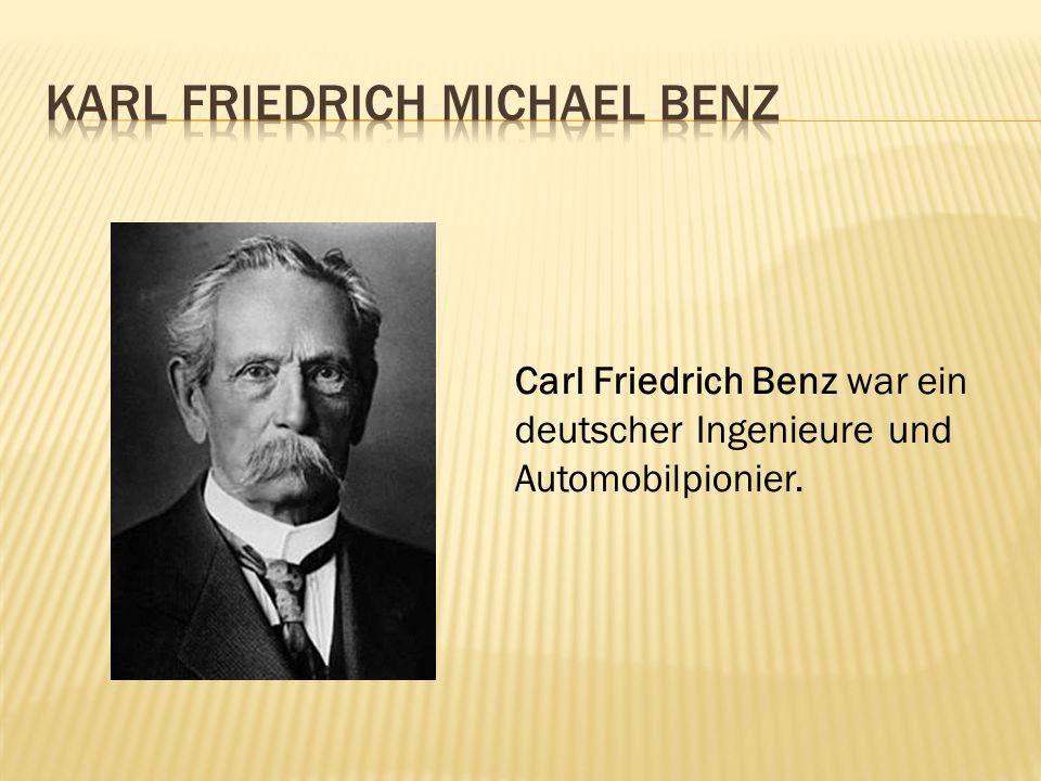 Carl Friedrich Benz war ein deutscher Ingenieure und Automobilpionier.