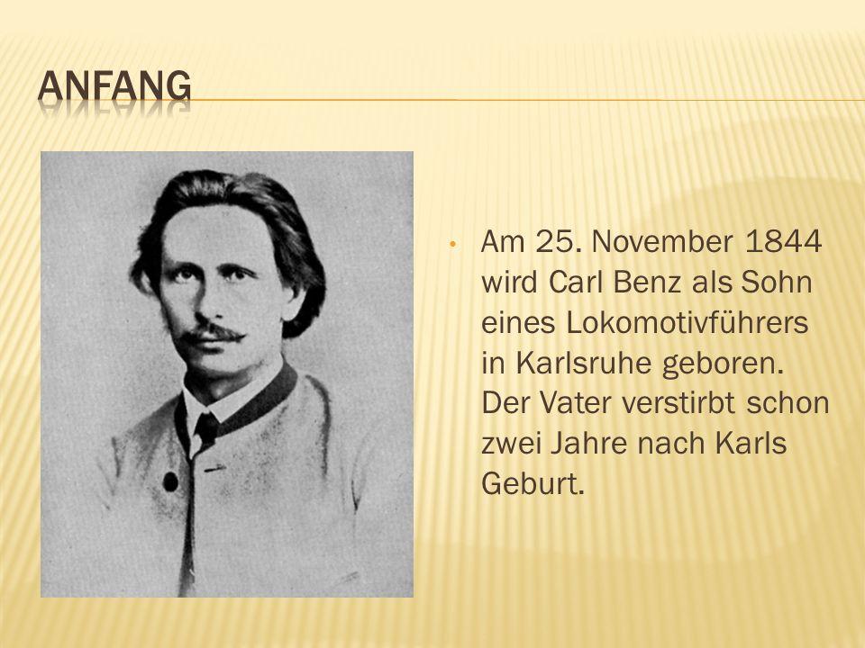 Am 25. November 1844 wird Carl Benz als Sohn eines Lokomotivführers in Karlsruhe geboren. Der Vater verstirbt schon zwei Jahre nach Karls Geburt.
