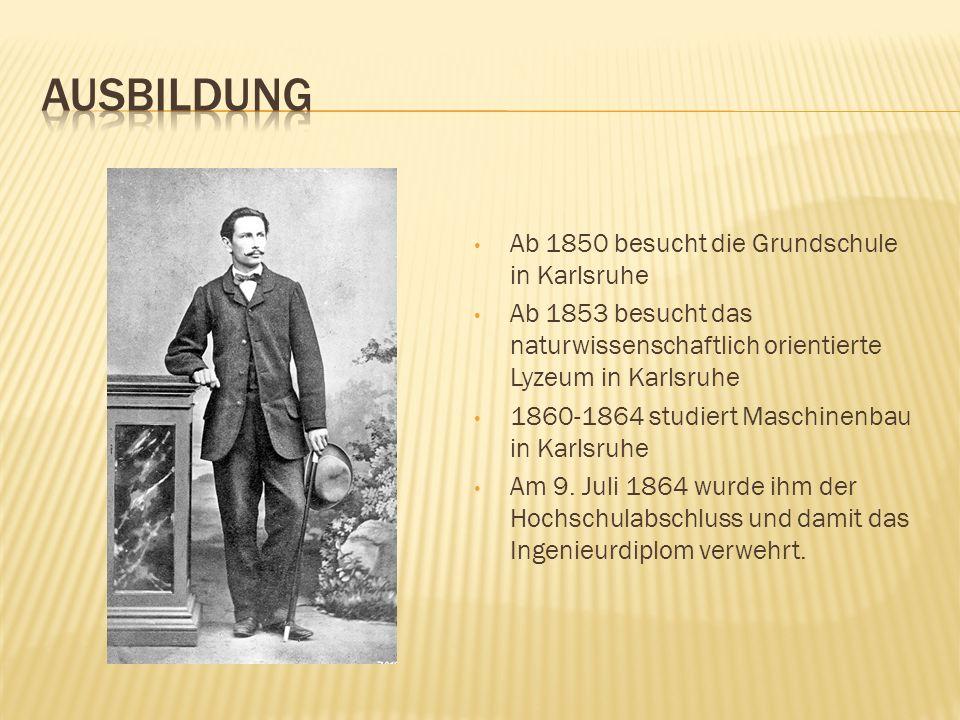 Ab 1850 besucht die Grundschule in Karlsruhe Ab 1853 besucht das naturwissenschaftlich orientierte Lyzeum in Karlsruhe 1860-1864 studiert Maschinenbau