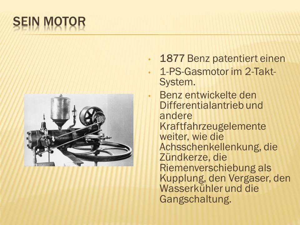 1877 Benz patentiert einen 1-PS-Gasmotor im 2-Takt- System. Benz entwickelte den Differentialantrieb und andere Kraftfahrzeugelemente weiter, wie die