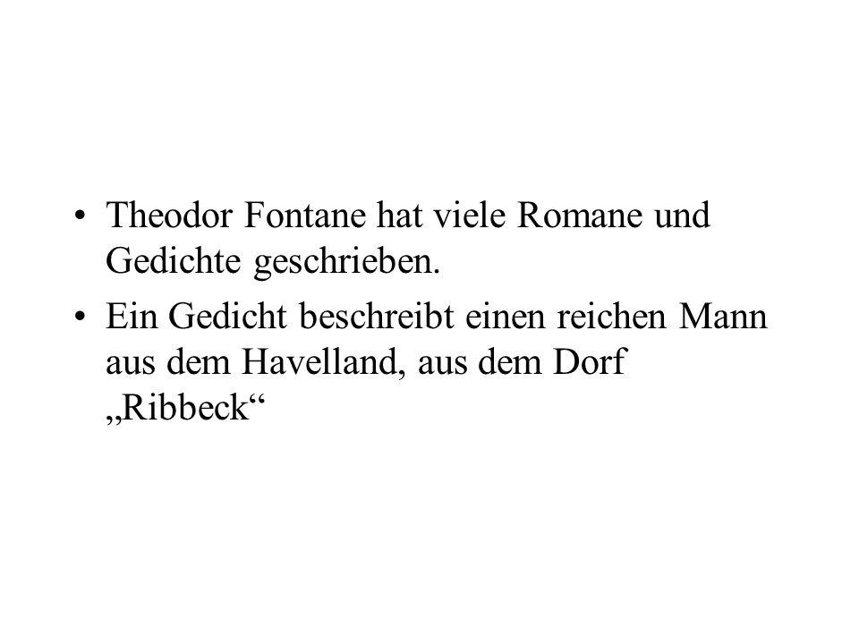 Theodor Fontane hat viele Romane und Gedichte geschrieben. Ein Gedicht beschreibt einen reichen Mann aus dem Havelland, aus dem Dorf Ribbeck