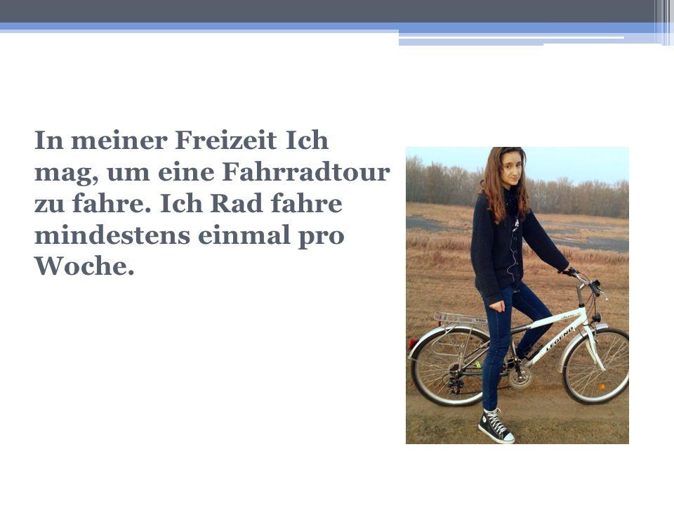In meiner Freizeit Ich mag, um eine Fahrradtour zu fahre. Ich Rad fahre mindestens einmal pro Woche.