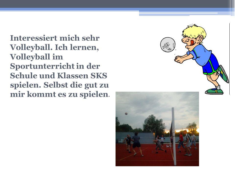 Interessiert mich sehr Volleyball. Ich lernen, Volleyball im Sportunterricht in der Schule und Klassen SKS spielen. Selbst die gut zu mir kommt es zu