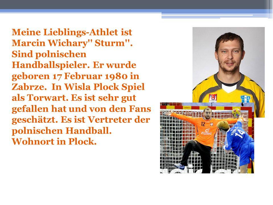 Meine Lieblings-Athlet ist Marcin Wichary'' Sturm''. Sind polnischen Handballspieler. Er wurde geboren 17 Februar 1980 in Zabrze. In Wisla Plock Spiel