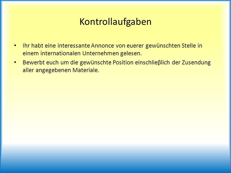 Kontrollaufgaben Ihr habt eine interessante Annonce von euerer gewünschten Stelle in einem internationalen Unternehmen gelesen. Bewerbt euch um die ge