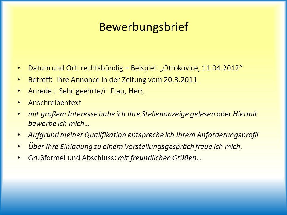 Bewerbungsbrief Datum und Ort: rechtsbündig – Beispiel: Otrokovice, 11.04.2012 Betreff: Ihre Annonce in der Zeitung vom 20.3.2011 Anrede : Sehr geehrt