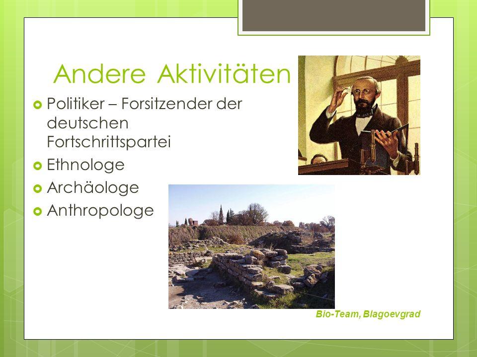 Andere Aktivitäten Bio-Team, Blagoevgrad Politiker – Forsitzender der deutschen Fortschrittspartei Ethnologe Archäologe Anthropologe