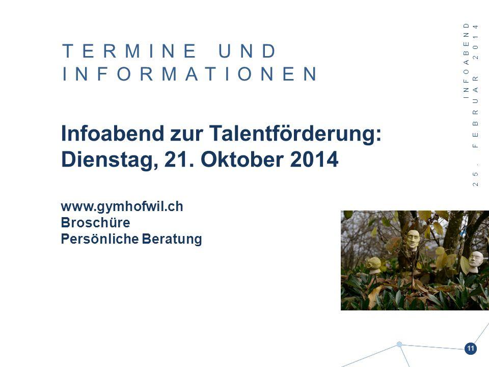 INFOABEND 25. FEBRUAR 2014 11 TERMINE UND INFORMATIONEN Infoabend zur Talentförderung: Dienstag, 21. Oktober 2014 www.gymhofwil.ch Broschüre Persönlic
