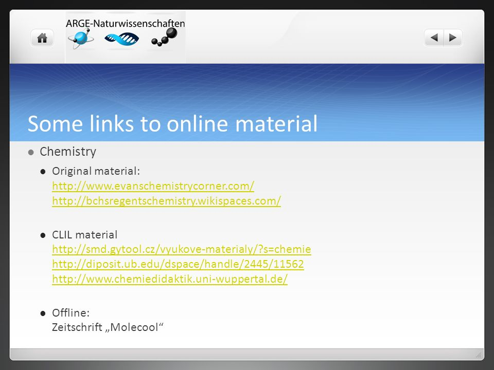 Some links to online material Chemistry Original material: CLIL material   s=chemie s=chemie     Offline: Zeitschrift Molecool