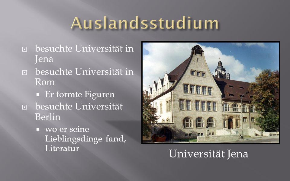 besuchte Universität in Jena besuchte Universität in Rom Er formte Figuren besuchte Universität Berlin wo er seine Lieblingsdinge fand, Literatur Universität Jena