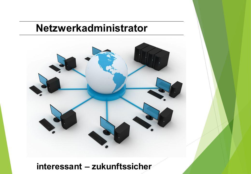 Ausbildungsberuf Netzwerkadministrator Was sind die Tätigkeit von Netzwerkadministrator.