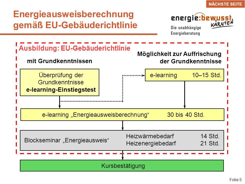 Energieberatung und Energieausweisberechnung Folie 6 NÄCHSTE SEITE Ausbildung EU-Gebäuderichtlinie e-learning + Blockseminar Energieausweisberechnung Blockseminar Energieberatung 35 Std.