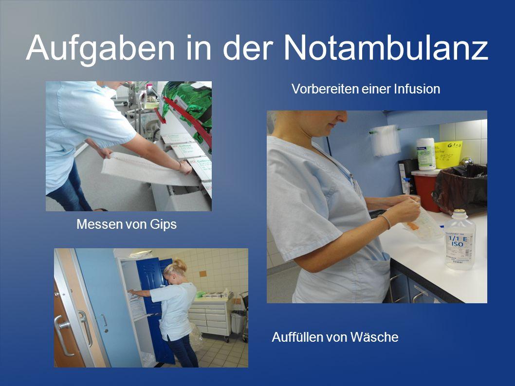 Aufgaben in der Notambulanz Messen von Gips Vorbereiten einer Infusion Auffüllen von Wäsche