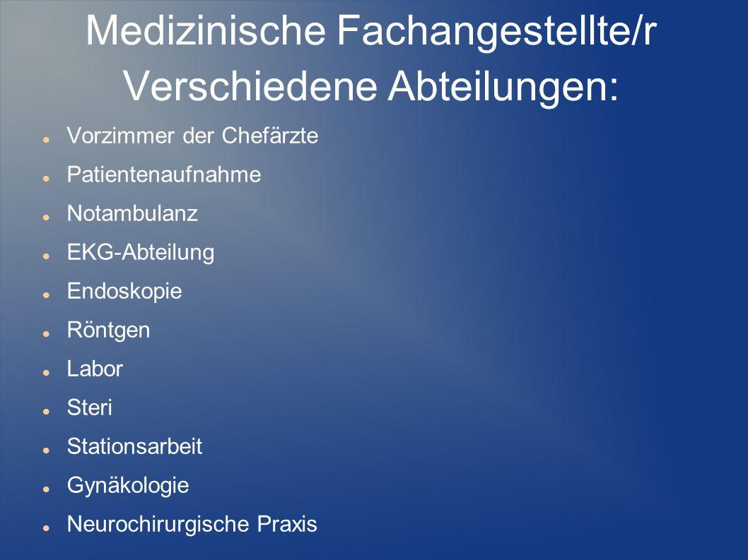 Medizinische Fachangestellte/r Verschiedene Abteilungen: Vorzimmer der Chefärzte Patientenaufnahme Notambulanz EKG-Abteilung Endoskopie Röntgen Labor