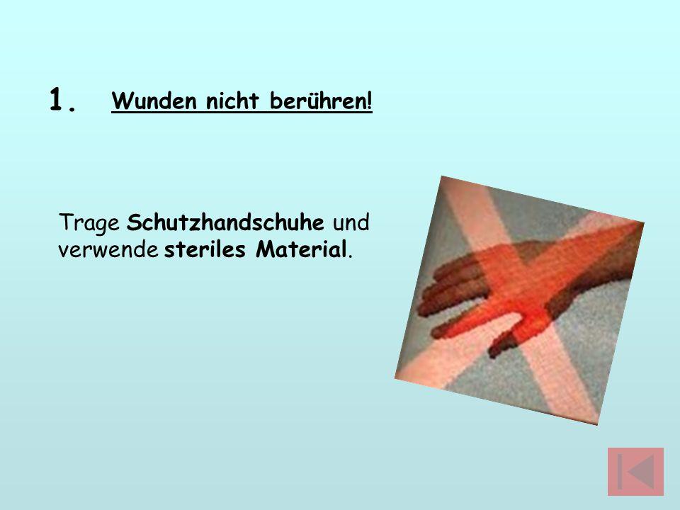 Trage Schutzhandschuhe und verwende steriles Material. 1. Wunden nicht berühren!
