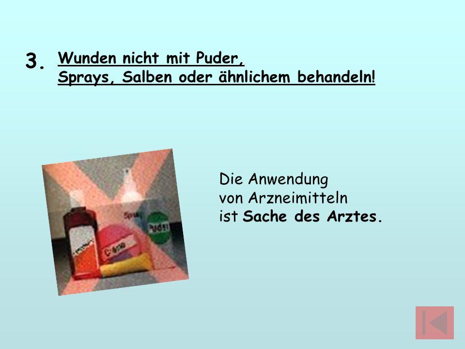 Wunden nicht mit Puder, Sprays, Salben oder ähnlichem behandeln! 3. Die Anwendung von Arzneimitteln ist Sache des Arztes.
