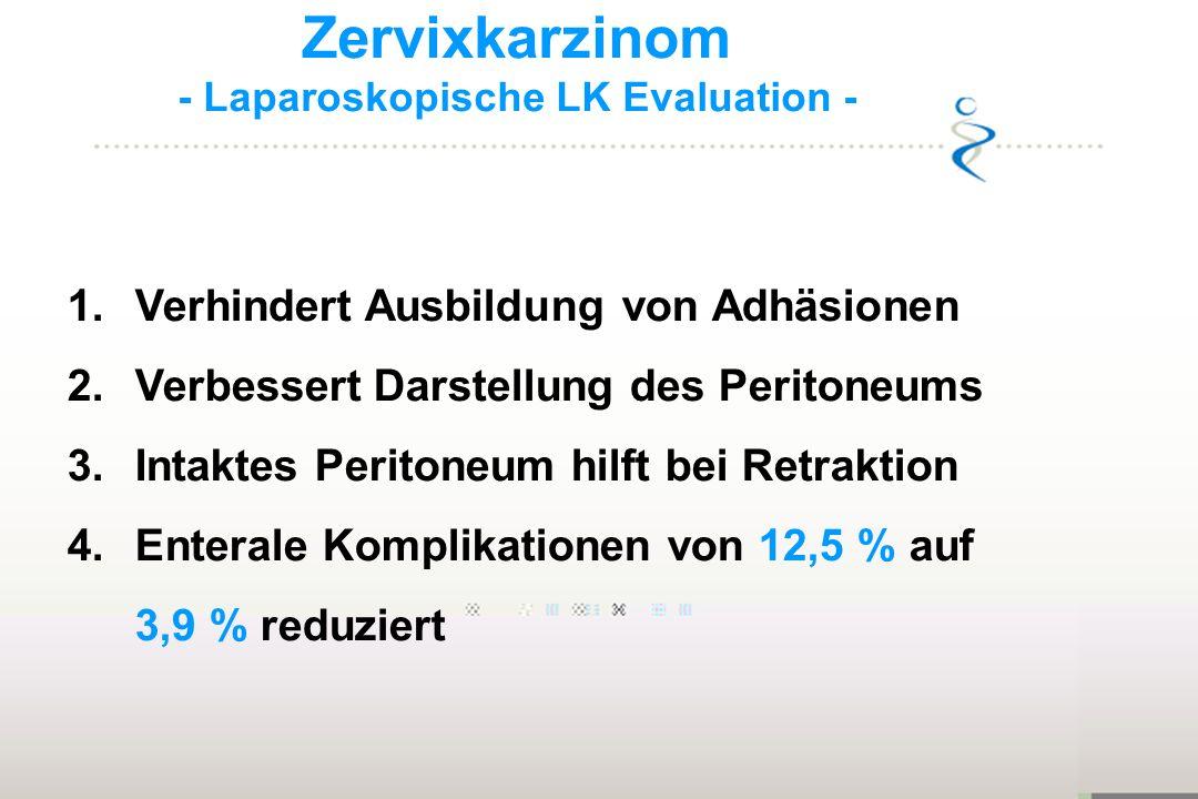 Zervixkarzinom - Laparoskopische LK Evaluation - 1.Verhindert Ausbildung von Adhäsionen 2.Verbessert Darstellung des Peritoneums 3.Intaktes Peritoneum