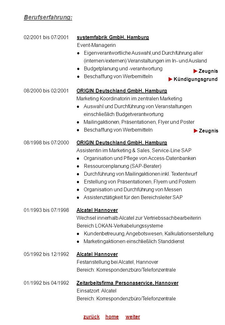 Berufserfahrung: 08/2000 bis 02/2001 ORIGIN Deutschland GmbH, Hamburg Marketing Koordinatorin im zentralen Marketing Auswahl und Durchführung von Vera
