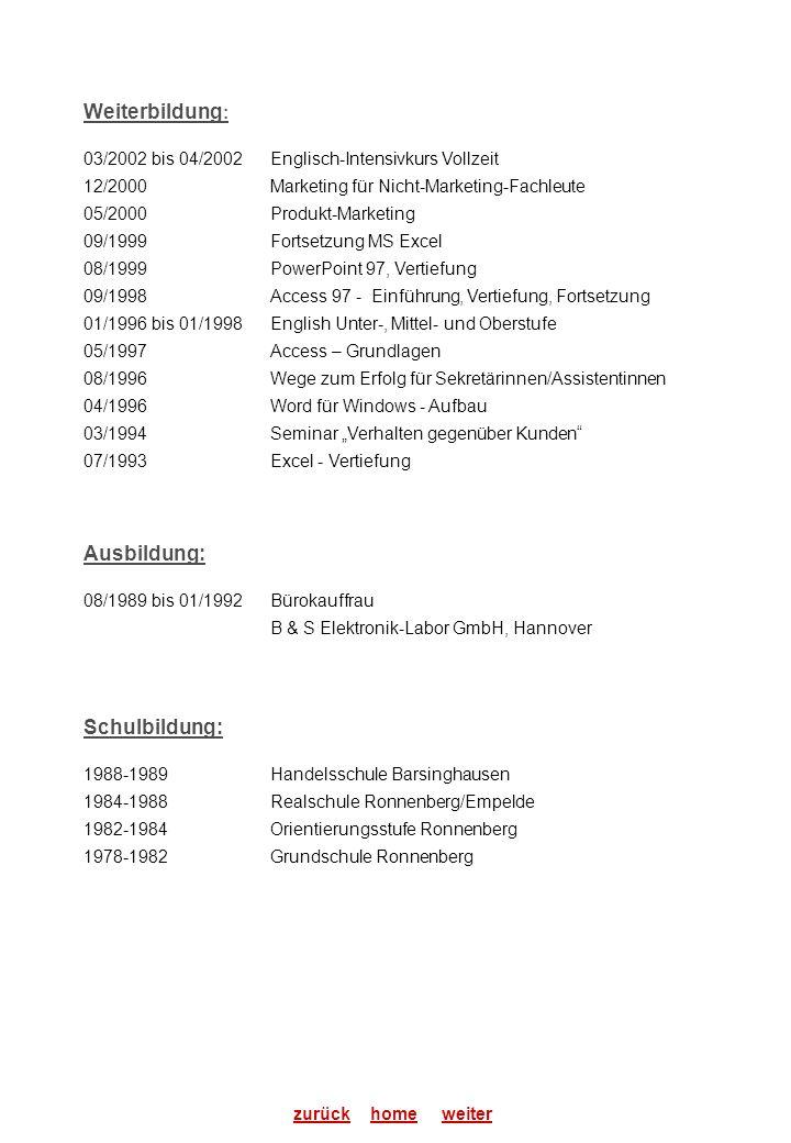 Weiterbildung : 03/2002 bis 04/2002Englisch-Intensivkurs Vollzeit 12/2000Marketing für Nicht-Marketing-Fachleute 05/2000Produkt-Marketing 09/1999Forts
