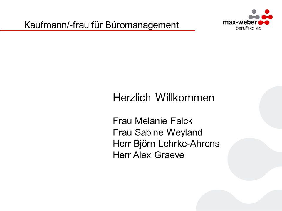 Kaufmann/-frau für Büromanagement Herzlich Willkommen Frau Melanie Falck Frau Sabine Weyland Herr Björn Lehrke-Ahrens Herr Alex Graeve
