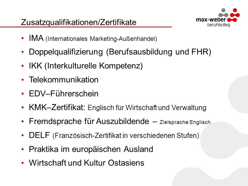 Zusatzqualifikationen/Zertifikate IMA (Internationales Marketing-Außenhandel) Doppelqualifizierung (Berufsausbildung und FHR) IKK (Interkulturelle Kom