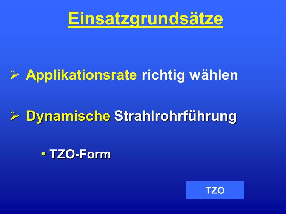 Einsatzgrundsätze Applikationsrate richtig wählen Dynamische Strahlrohrführung Dynamische Strahlrohrführung TZO-Form TZO-Form TZO
