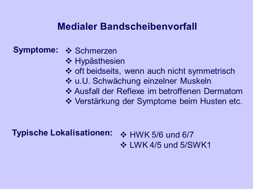 Medialer Bandscheibenvorfall Symptome: Schmerzen Hypästhesien oft beidseits, wenn auch nicht symmetrisch u.U.