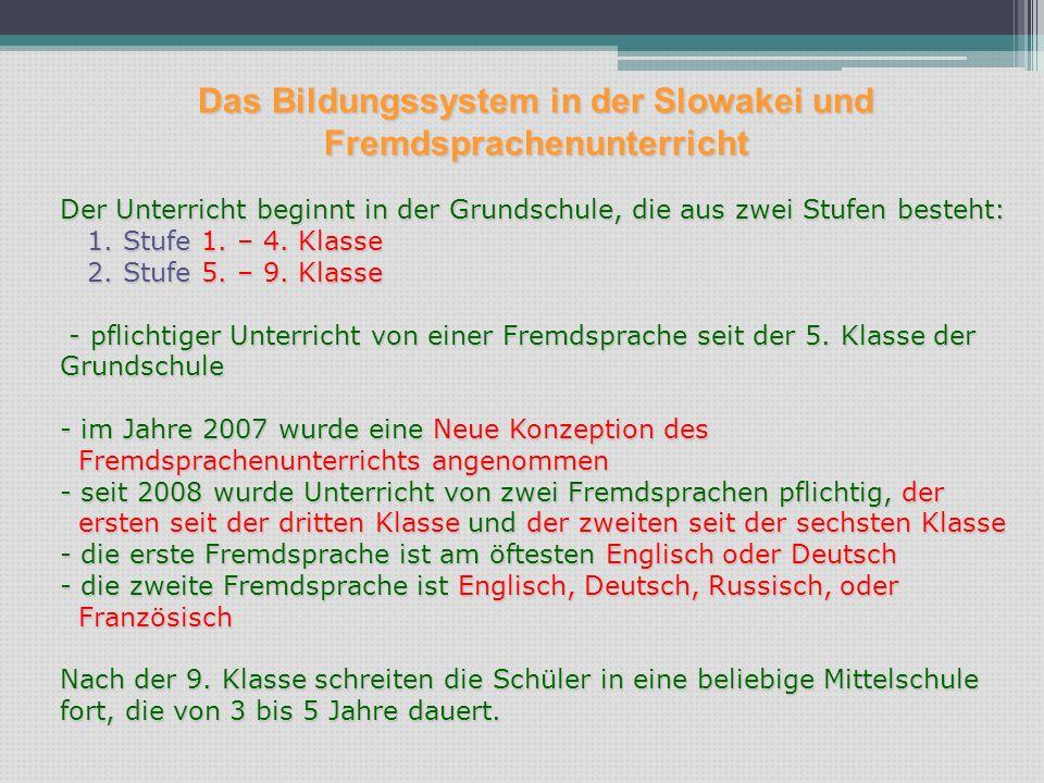 Das Bildungssystem in der Slowakei und Fremdsprachenunterricht Der Unterricht beginnt in der Grundschule, die aus zwei Stufen besteht: 1. Stufe 1. – 4