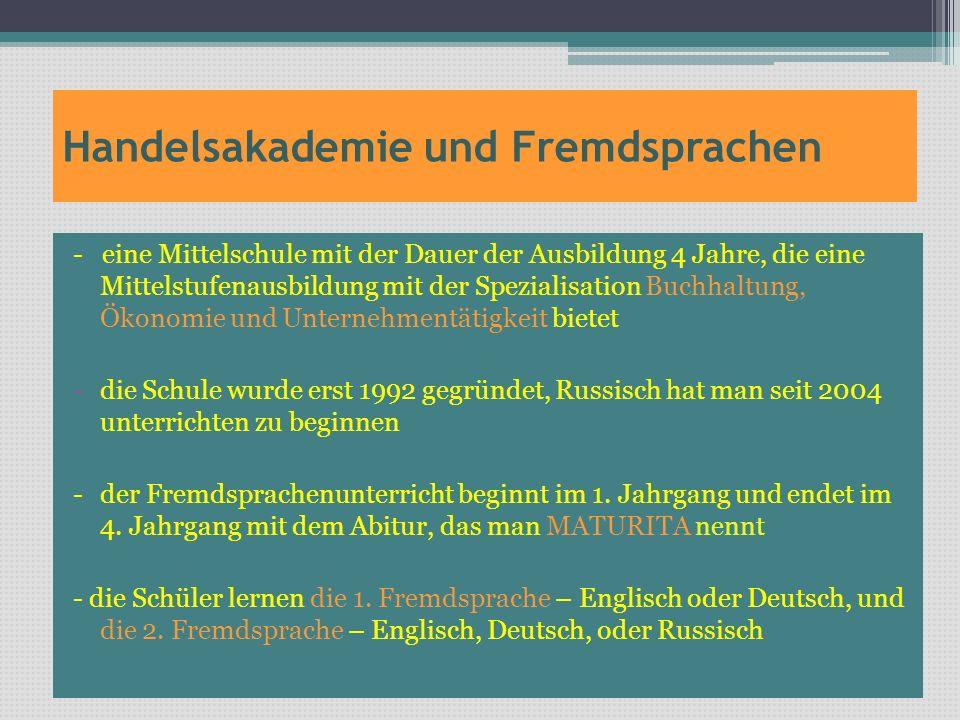 Handelsakademie und Fremdsprachen - eine Mittelschule mit der Dauer der Ausbildung 4 Jahre, die eine Mittelstufenausbildung mit der Spezialisation Buc