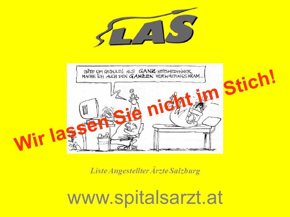 Liste Angestellter Ärzte Salzburg www.spitalsarzt.at W i r l a s s e n S i e n i c h t i m S t i c h !
