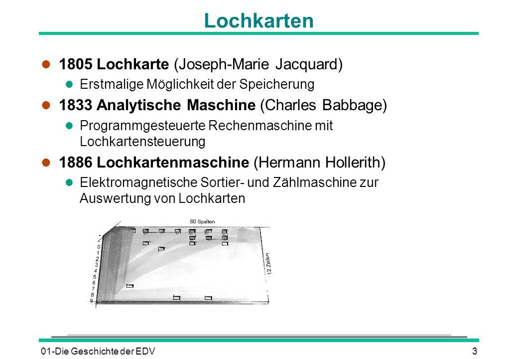 01-Die Geschichte der EDV3 Lochkarten l 1805 Lochkarte (Joseph-Marie Jacquard) l Erstmalige Möglichkeit der Speicherung l 1833 Analytische Maschine (C