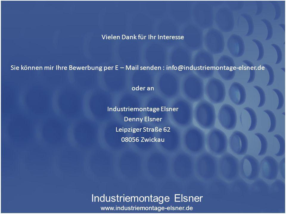 Vielen Dank für Ihr Interesse Sie können mir Ihre Bewerbung per E – Mail senden : info@industriemontage-elsner.de oder an Industriemontage Elsner Denny Elsner Leipziger Straße 62 08056 Zwickau Industriemontage Elsner www.industriemontage-elsner.de