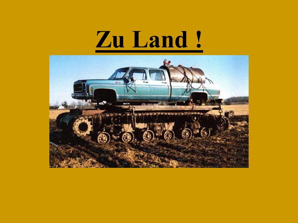 Zu Land !