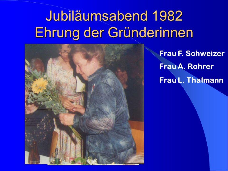 Jubiläumsabend 1982 Ehrung der Gründerinnen Frau F. Schweizer Frau A. Rohrer Frau L. Thalmann