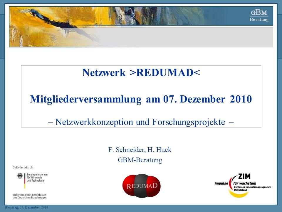Dienstag, 07. Dezember 2010 Netzwerk >REDUMAD< Mitgliederversammlung am 07. Dezember 2010 – Netzwerkkonzeption und Forschungsprojekte – F. Schneider,